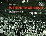 Wende-Tage-Buch: Ein Tagebuch von der Wende bis zur Einheit