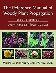 The Reference Manual of Woody Plant Propagation: From Seed to Tissue Culture, Second Edition 2nd by Heuser Jr., Charles W., Dirr, Michael A. (2006) Paperback