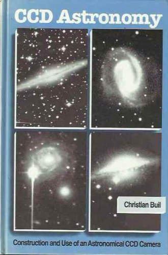 CCD Astronomy: Construction and Use of an Astronomical CCD Camera by Christian Buil (1991-01-30)
