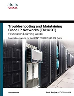 Troubleshooting and Maintaining Cisco IP Networks (TSHOOT) Foundation Learning Guide: Foundation learning for the CCNP TSHOOT 642-832 par [Ranjbar, Amir]