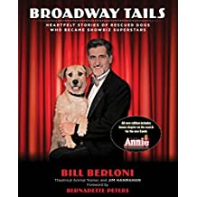 Broadway Tails: Heartfelt Stories of Rescued Dogs Who Became Showbiz Superstars by Bill Berloni (4-Sep-2012) Paperback