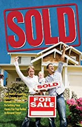 Sold! The World's Leading Real Estate Experts Reveal the Secrets to Selling Your Home for Top Dollar in Record Time! (English Edition)