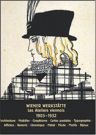 Le Wiener Werkstätte : Les Ateliers Viennois 1903-1932