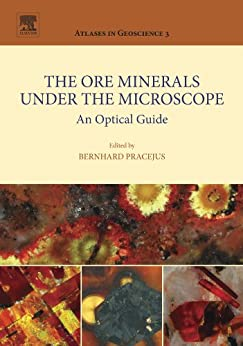 The Ore Minerals Under the Microscope: An Optical Guide (Atlases in Geoscience) de [Pracejus, Bernhard]