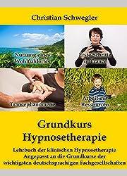 Grundkurs Hypnosetherapie: Lehrbuch der klinischen Hypnosetherapie Angepasst an die Grundkurse der wichtigsten deutschsprachigen Fachgesellschaften