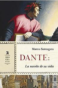 Dante: La novela de su vida par Marco Santagata