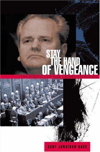 Stay the Hand of Vengeance: The Politics of War Crimes Tribunals (Princeton Studies in International History and Politics) por Gary Jonathan Bass