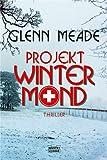 Projekt Wintermond: Thriller - Glenn Meade