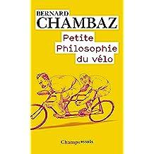 Petite Philosophie du vélo (Champs Essais)