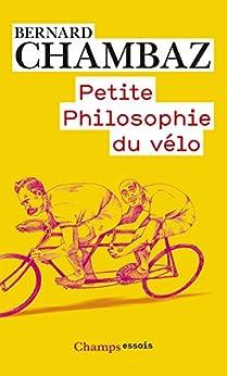 Petite Philosophie du vélo (Champs Essais) von [Chambaz, Bernard]