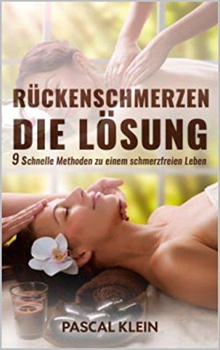 Rückenschmerzen- Die Lösung: 9 Methoden zu einem Leben ohne Schmerzen (Yoga, Faszientraining, Massage)