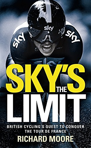 Sky's the Limit: British Cycling's Quest to Conquer the Tour de France por Richard Moore