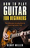How To Play Guitar For Beginners: The Ultimate Introduction To Learning Guitar Fast