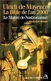 ULRICH DE MAYENCE (1485-1558). La Bible de l'An 2000, le maître de Nostradamus