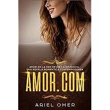 Amor.com Amor en la red desde la distancia.: Una Novela Romántica Contemporánea