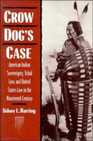 Crow Dog's Case: American Indian Sovereignty, Tribal Law, and United States Law in the Nineteenth Century (Studies in North American Indian History)