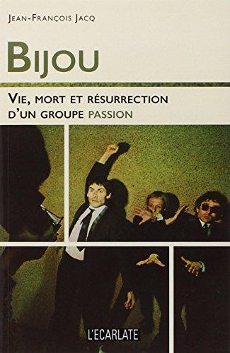 Bijou : Vie, mort et résurrection d'un groupe passion