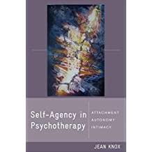 Self-Agency in Psychotherapy: Attachment, Autonomy, and Intimacy (Norton Series on Interpersonal Neurobiology)