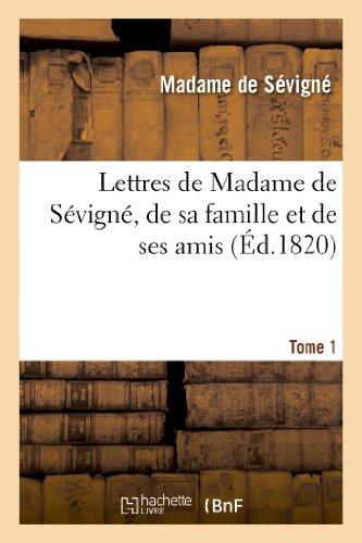 Lettres de Madame de Sévigné, de sa famille et de ses amis. Tome 1 par Marie de Rabutin-Chantal Sévigné