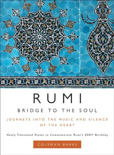Rumi: Bridge to the Soul: Journeys into the Music and Silence of the Heart