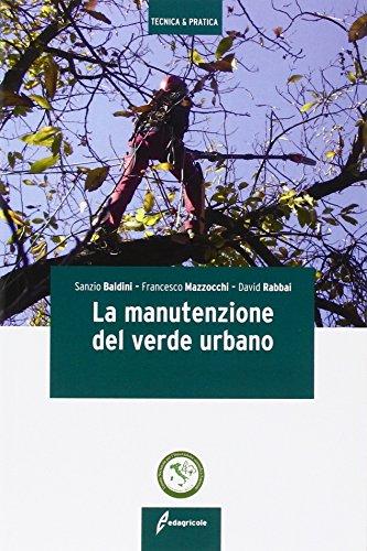 La manutenzione del verde urbano. Ediz. illustrata di Sanzio Baldini,Francesco Mazzocchi,David Rabbai