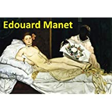 233 Color Paintings of Edouard Manet - French Impressionist Painter (January 23, 1832 - April 30, 1883) (English Edition)