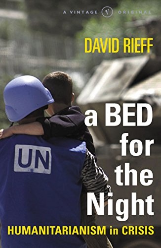 A Bed For The Night: Humanitarianism in an Age of Genocide (A Vintage original) (Lures Vintage)
