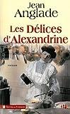 Les Délices d'Alexandrine / Jean Anglade   Anglade, Jean (1915-...). Auteur