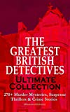 THE GREATEST BRITISH DETECTIVES - Ultimate Collection: 270+ Murder Mysteries, Suspense Thrillers & Crime Stories (Illustrated Edition): The Most Famous ... Max Carrados, Hamilton Cleek and more