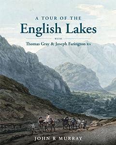 A Tour of the English Lakes: with Thomas Gray and Joseph Farington