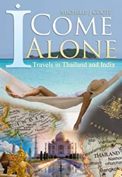 I Come Alone: Travels in Thailand and India (English Edition) de [Coote, Michelle J]
