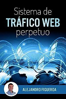 Sistema de Tráfico Web Perpetuo: Descubre como generar tráfico hacia tus sitios web de forma constante y ganar dinero en el proceso Descargar PDF Gratis