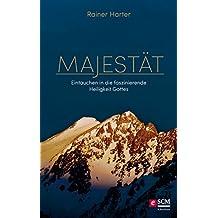 Majestät: Eintauchen in die faszinierende Heiligkeit Gottes (German Edition)