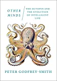 Other Minds: The Octopus and the Evolution of Intelligent Life - Peter Godfrey-Smith
