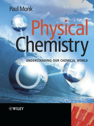 Physical Chemistry: Understanding our Chemical World (English Edition)