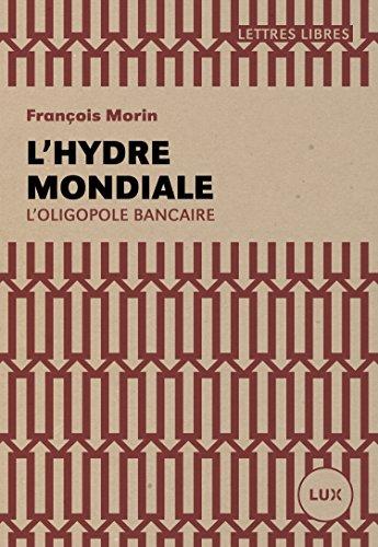 lhydre-mondiale-loligopole-bancaire-lettres-libres-french-edition