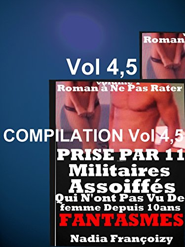 Couverture du livre PRISE PAR 11 Militaires Assoiffés Qui N'ont Pas Vu De Femme Depuis 10 ans : vol 4,5: ROMAN érotique à Succès POUR ADULTES(-18)!