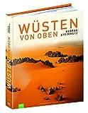 GEO: Wüsten von oben - Ein Bildband mit allen Wüsten der Erde von oben - Über 200 Spektakuläre Luftbilder der Erde als Wüstenplanet, von George Steinmetz - George Steinmetz