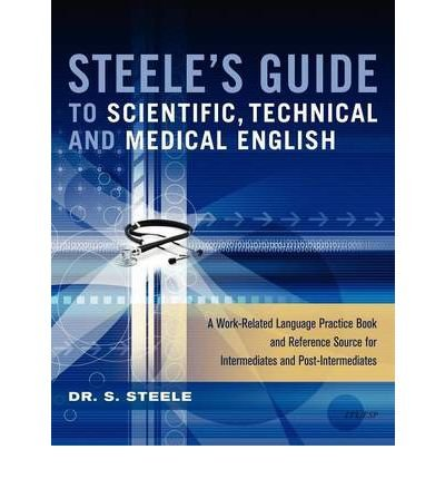 [(Steele's Guide to Scientific, Technical and Medical English)] [Author: Dr. S. Steele] published on (January, 2012)
