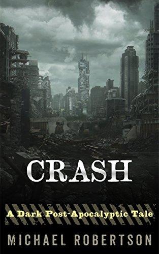 Crash (Book One): A Dark Post-Apocalyptic Tale. (English Edition) por Michael Robertson