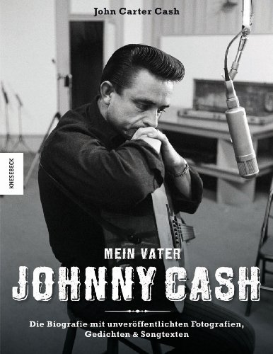 Mein Vater Johnny Cash: Die Biografie mit unveröffentlichten Fotografien, Gedichten & Songtexten -