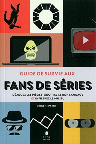 Guide de survie aux fans de série par Vincent PARRY