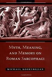 Myth, Meaning and Memory on Roman Sarcophagi