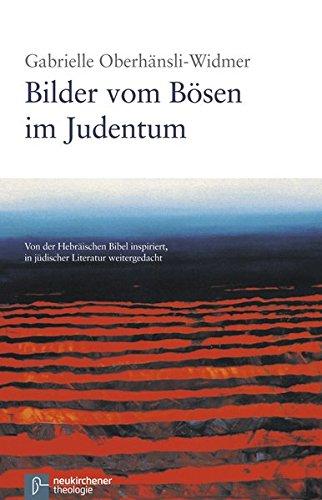 Bilder vom Bösen im Judentum: Von der Hebräischen Bibel inspiriert, in jüdischer Literatur weitergedacht
