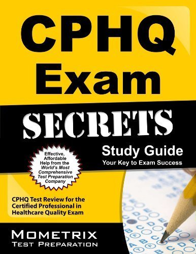 CPHQ Exam Secrets, Study Guide: CPHQ Test Review for the Certified Professional in Healthcare Quality Exam by (2010-08-01)