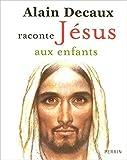 Alain Decaux raconte Jésus aux enfants de Alain DECAUX ( 10 novembre 2006 )