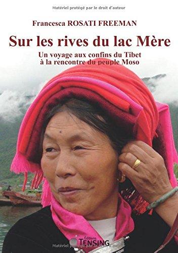Sur les rives du lac Mère : Un voyage aux confins du Tibet à la rencontre du peuple Moso