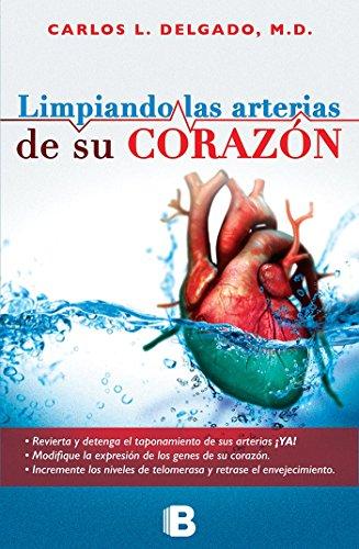 Limpiando las arterias de su corazón por Carlos L. Delgado M.D.