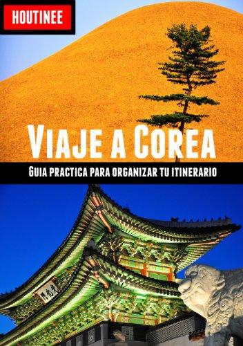 Viaje a Corea del Sur - Turismo fácil y por tu cuenta: Guía práctica para organizar tu itinerario