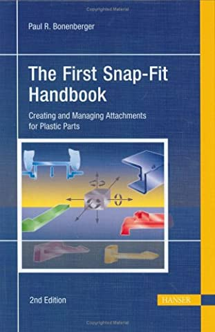 The First Snap-Fit Handbook: Creating And Managing Attachments for Plastic Parts